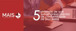 5 sintomas de que sua empresa precisa de conformidade de processos