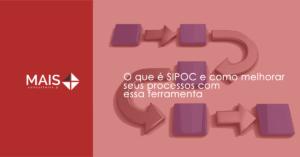 O que é SIPOC e como melhorar seus processos  com essa ferramenta