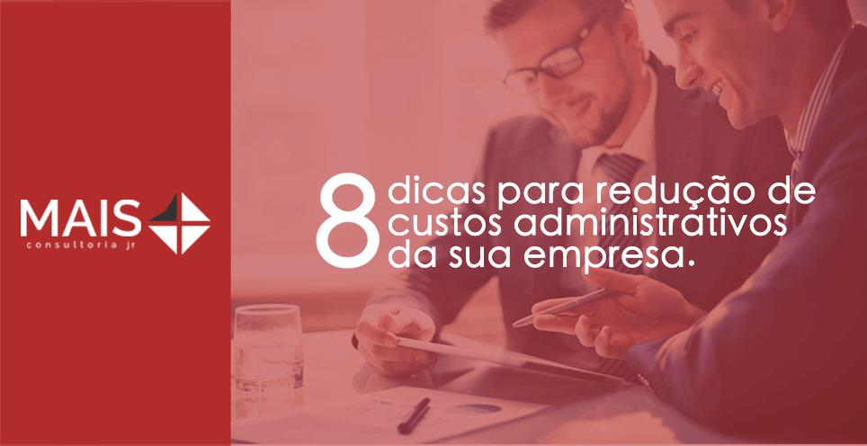8 dicas para a redução de custos administrativos da sua empresa