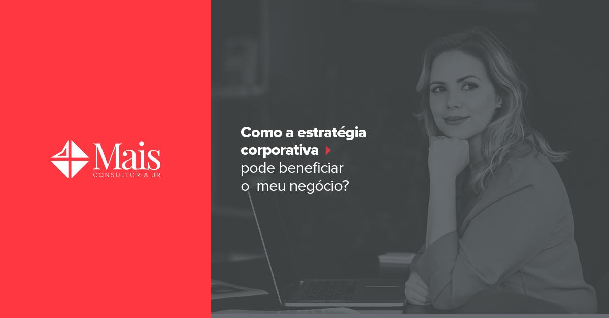 Como a estratégia corporativa pode beneficiar o meu negócio?