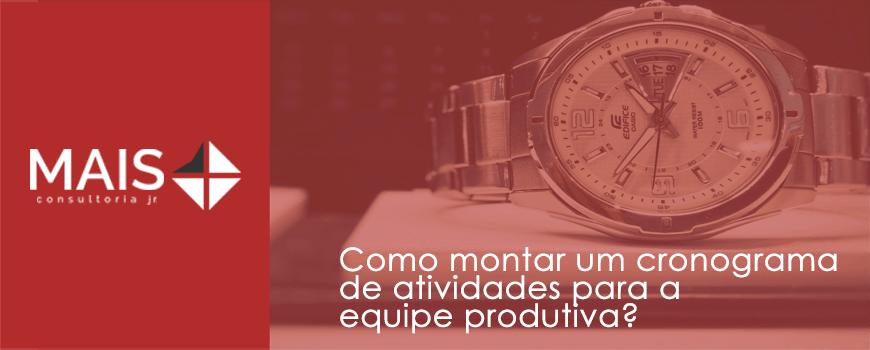 Como montar um cronograma de atividades para a equipe produtiva?