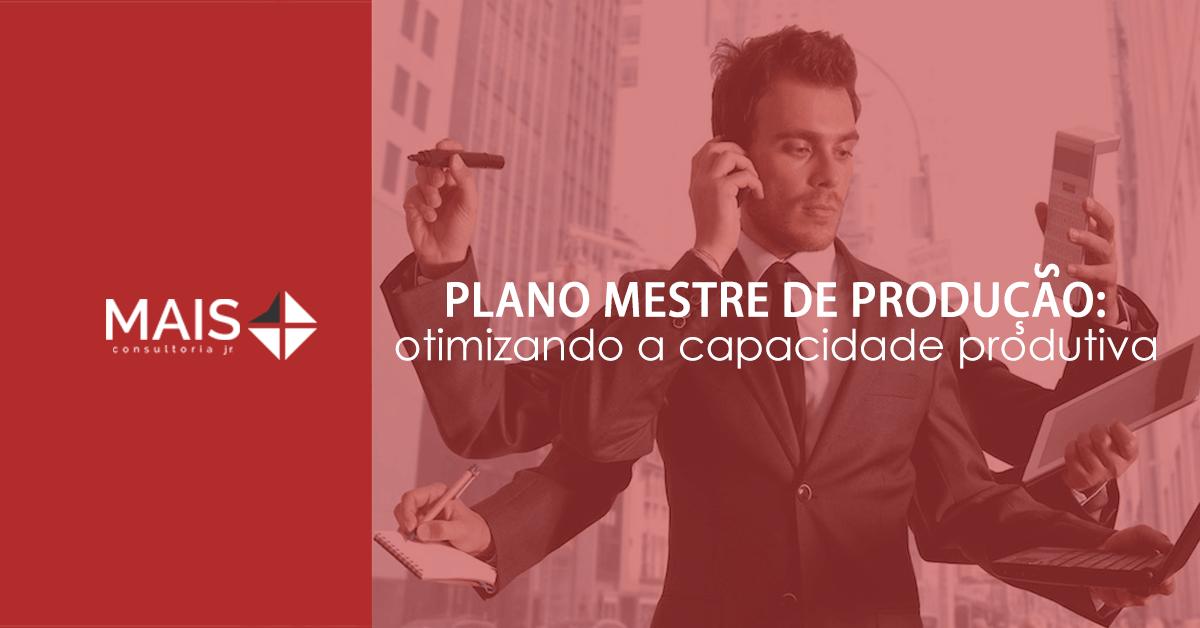 Plano mestre de produção: otimizando a capacidade produtiva