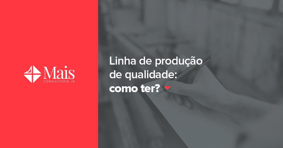 Como ter uma linha de produção de qualidade e excelência?