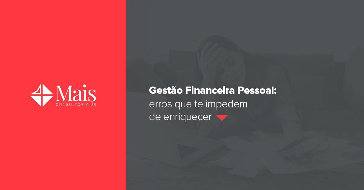 Gestão Financeira Pessoal: 7 erros que te impedem de enriquecer