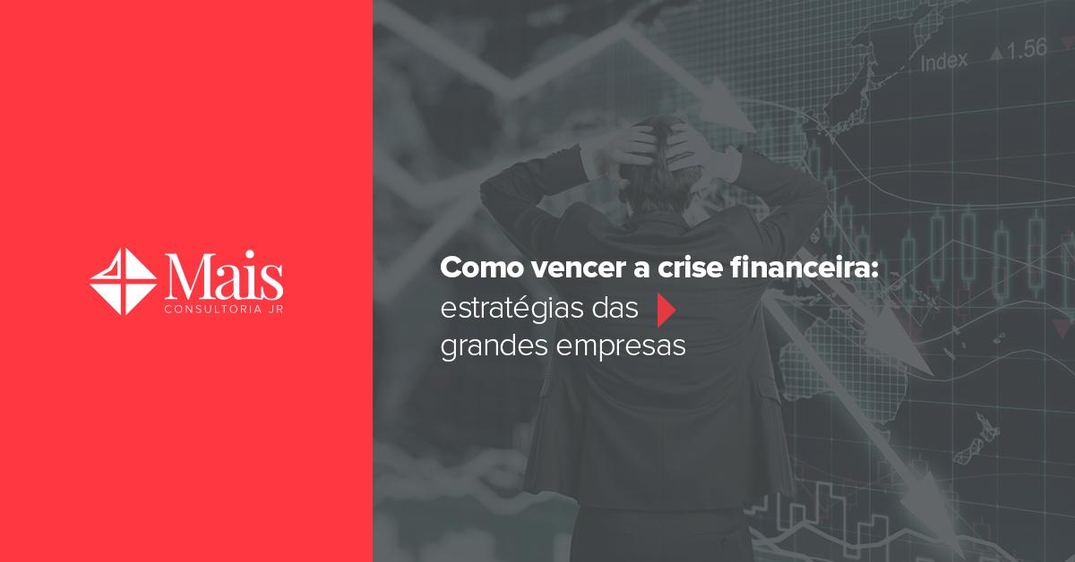 Como vencer a crise financeira: estratégias das grandes empresas