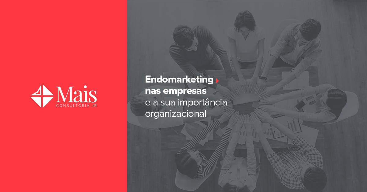Endomarketing nas empresas e a sua importância organizacional