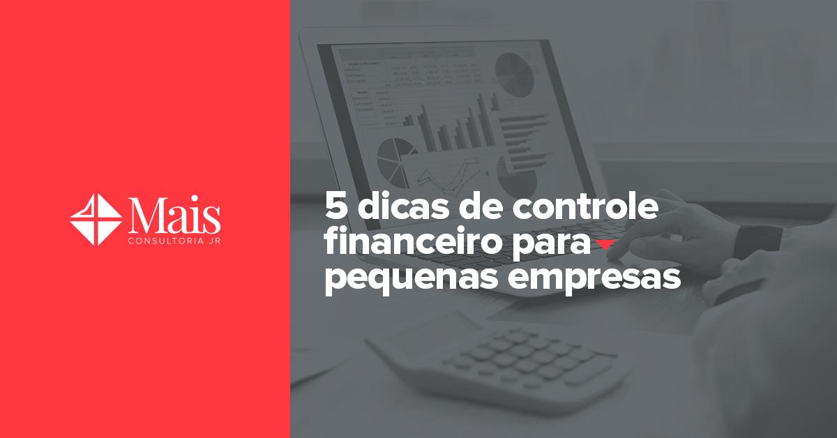 5 dicas de controle financeiro para pequenas empresas