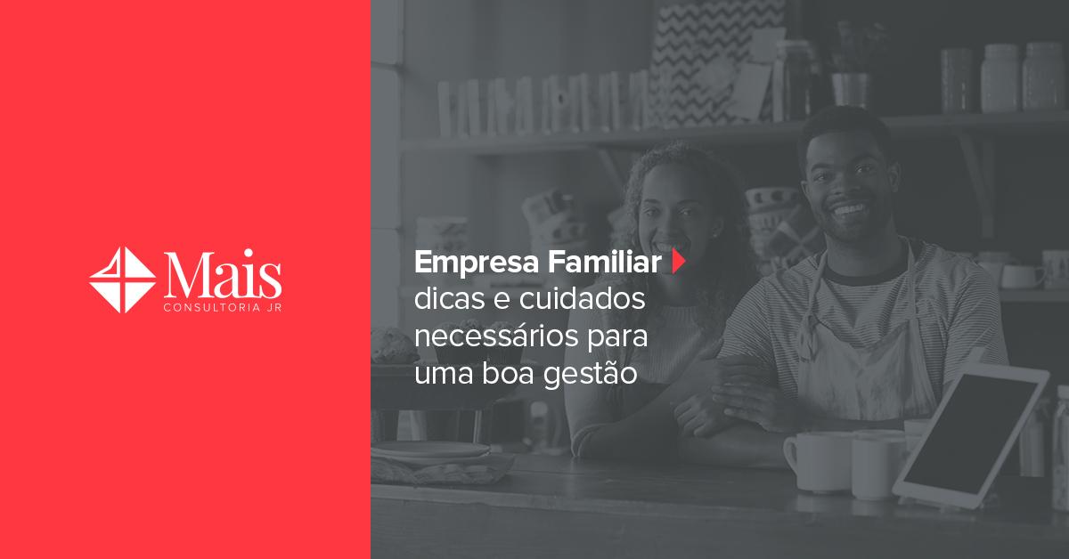 Empresa Familiar: dicas e cuidados necessários para uma boa gestão