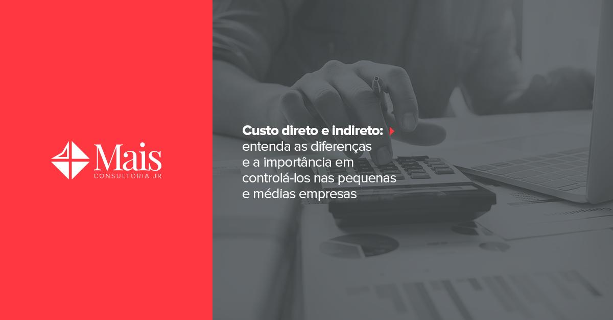 Custo direto e indireto: diferenças e como controlá-los em pequenas e médias empresas