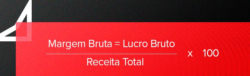 Imagem com o cálculo da Margem Bruta - Margem Bruta = Lucro Bruto / Receita total x 100