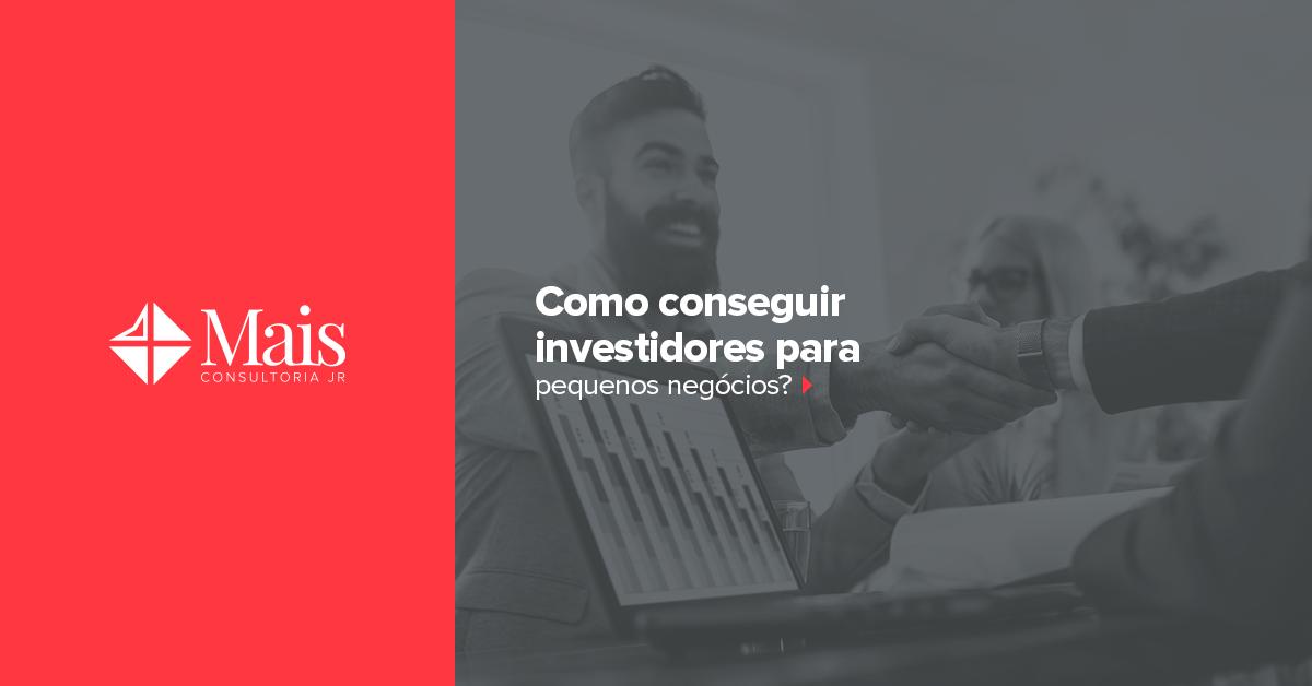 Como conseguir investidores para pequenos negócios?