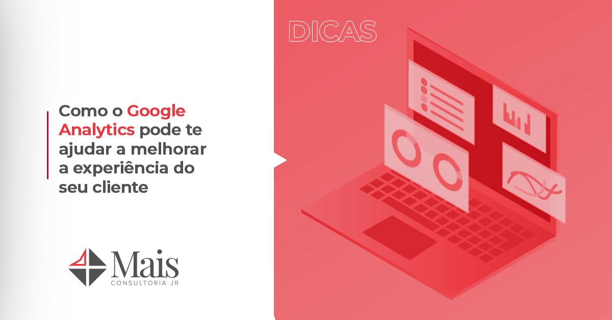 Como o Google Analytics pode ajudar a melhorar a experiência do seu cliente