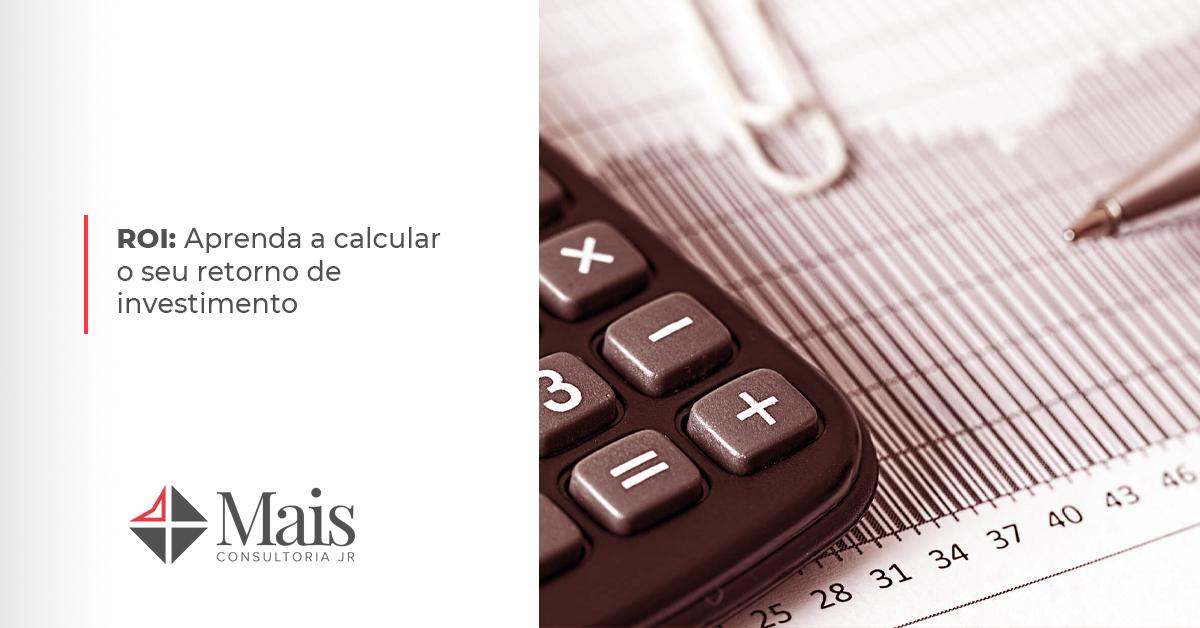 ROI: Aprenda a calcular o seu retorno de investimento