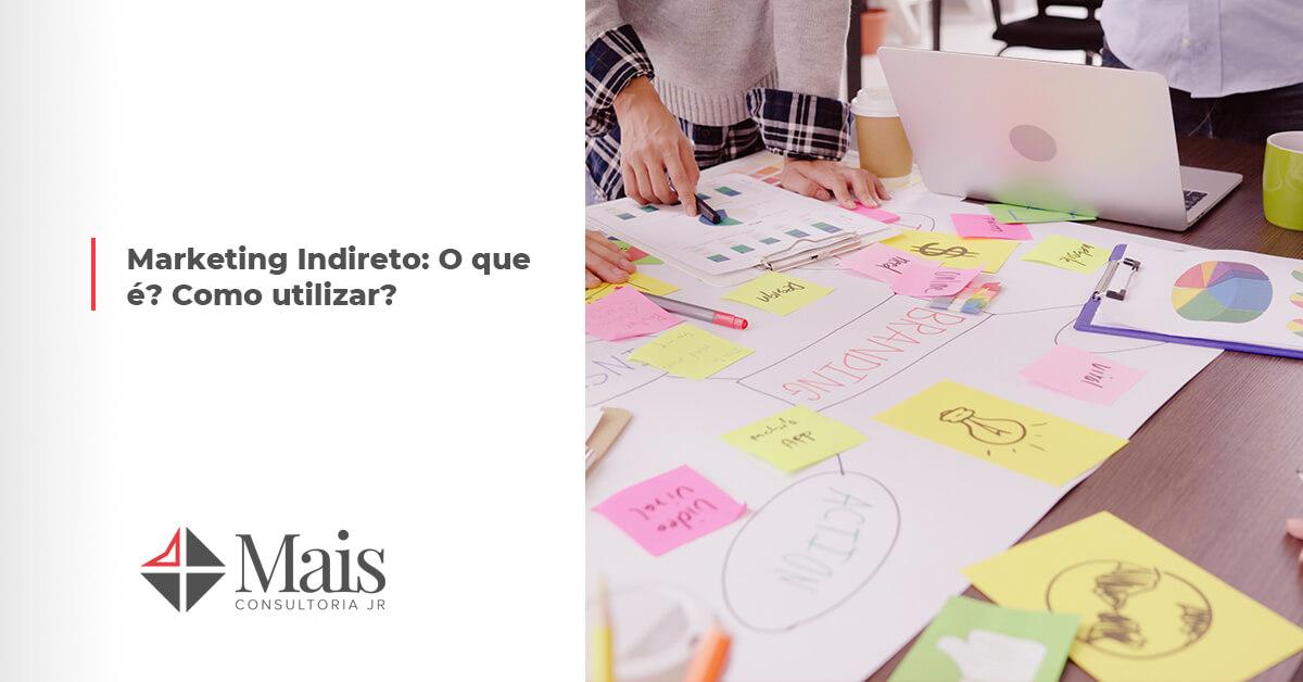 Marketing Indireto: O que é? Como utilizar?